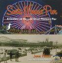 Santa Monica Pier: A Century on the Last of the Pleasure Pier SANTA MONICA PIER [ James Harris ]