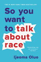 So You Want to Talk about Race SO YOU WANT TO TALK ABT RACE