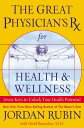 The Great Physician 039 s RX for Health Wellness: Seven Keys to Unlock Your Health Potential GRT PHYSICIANS RX FOR HEALTH Jordan Rubin
