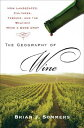 The Geography of Wine: How Landscapes, Cultures, Terroir, and the Weather Make a Good Drop [ Brian J. Sommers ]
