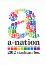 a-nation2012 stadium fes. [ (V.A.) ]