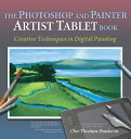 The Photoshop and Painter Artist Tablet Book: Creative Techniques in Digital Painting [ Cher Threinen-Pendarvis ]