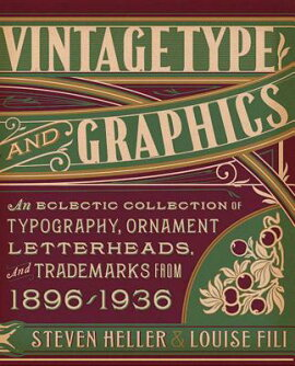 Vintage Type and Graphics: An Eclectic Collection of Typography, Ornament, Letterheads, and Trademar