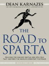 The Road to Sparta: Reliving the Ancient Battle and Epic Run That Inspired the World's Greatest Foot