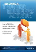Becoming a Trusted Business Advisor: How to Add Value, Improve Client Loyalty, and Increase Profits [ William Reeb ]