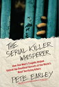 The Serial Killer Whisperer: How One Man's Tragedy Helped Unlock the Deadliest Secrets of the World' SERIAL KILLER WHISPERER