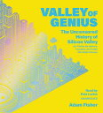 Valley of Genius: The Uncensored History of Silicon Valley (as Told by the Hackers, Founders, and Fr VALLEY OF GENIUS 15D Adam Fisher