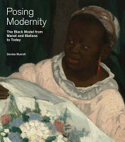 Posing Modernity: The Black Model from Manet and Matisse to Today POSING MODERNITY [ Denise Murrell ]