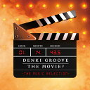 DENKI GROOVE THE MOVIE? -THE MUSIC SELECTION-�@(�����