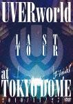 LAST TOUR Final at TOKYO DOME 2010/11/27 [ <strong>UVERworld</strong> ]