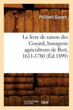 Le Livre de Raison Des Goyard, Bourgeois Agriculteurs de Bert, 1611-1780 (Ed.1899) FRE-LIVRE DE RAISON DES GOYARD (Histoire) [ Goyard P. ]