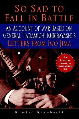 So Sad to Fall in Battle: An Account of War Based on General Tadamichi Kuribayashi's Letters from Iw SO SAD TO FALL IN BATTLE [ Kumiko Kakehashi ]