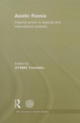 Asiatic Russia: Imperial Power in Regional and International Contexts [ Tomohiko Uyama ]