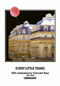 EVERY LITTLE THING 15th Anniversary Concert Tour 2011-2012 ORDINARY [ Every Little Thing ]
