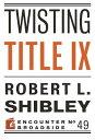樂天商城 - Twisting Title IX TWISTING TITLE IX (Encounter Broadsides) [ Robert L. Shibley ]