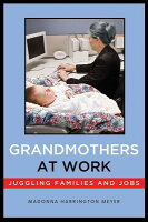 a review of grandmothers at work juggling families and jobs a book by madonna harrington meyer We know that a lot of mothers juggle work and family, but millions of us grandmothers do as well in grandmothers at work: juggling family and jobs, sociologist madonna harrington meyer chronicles the lives of 48 working.