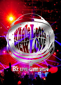 B'z LIVE-GYM 2019 -Whole Lotta NEW LOVE-【Blu-ray】 [ B'z ]