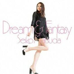 Dream & Fantasy(初回限定B CD+DVD) [ <strong>松田聖子</strong> ]
