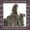 Sugar Hunter ?THE BEST LOVE SONGS OF CHARA? [ Char