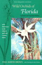 Wild Orchids of Florida: With References to the Atlantic and Gulf Coastal Plains WILD ORCHIDS OF FLORIDA UPDATE [ Paul Martin ..