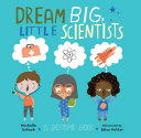 Dream Big, Little Scientists: A Bedtime Book DREAM BIG LITTLE SCIENTISTS