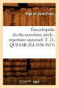 Encyclopedie Du Dix-Neuvieme Siecle: Repertoire Universel. T. 21, Qui-Sar (Ed.1836-1853) FRE-ENCYCLOPEDIE DU DIX-NEUVIE (Generalites)