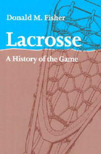 Lacrosse��_A_History_of_the_Gam