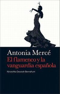 AntoniaMerce:ElFlamencoylaVanguardiaEspanola