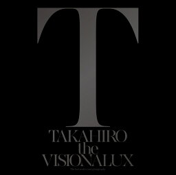 the VISIONALUX [ EXILE TAKAHIRO ]