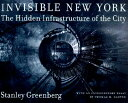 Invisible New York: The Hidden Infrastructure of the City INVISIBLE NEW YORK (Creating the North American Landscape (Hardcover)) [ Stanley Greenberg ]