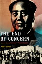 The End of Concern: Maoist China, Activism, and Asian Studies END OF C...