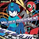 We are ROCK-MEN! カプコンサウンドチーム/ロックマンシリーズ アレンジCD [ ROCK-MEN ]