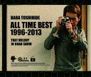 BABA TOSHIHIDE ALL TIME BEST 1996-2013 ?���[�h�V���[�̂��̃�