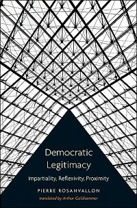 DemocraticLegitimacyDemocraticLegitimacy:Impartiality,Reflexivity,ProximityImpartiality,Refl