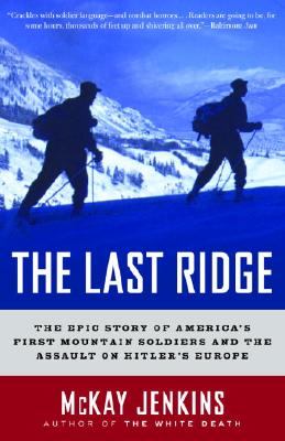 The Last Ridge: The Epic Story of America's First Mountain Soldiers and the Assault on Hitler's Euro LAST RIDGE [ McKay Jenkins ]