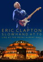 【輸入盤】Slowhand At 70: Live At The Royal Albert Hall Eric Clapton