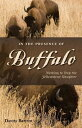 In the Presence of Buffalo: Working to Stop the Yellowstone Slaughter IN THE PRESENCE OF BUFFALO (Pruett)