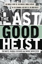The Last Good Heist: The Inside Story of the Biggest Single Payday in the Criminal History of the No