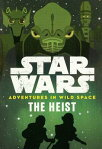 Star Wars: Adventures in Wild Space: The Heist SW ADV IN WILD SPACE THE HEIST (Adventures in Wild Space) [ Cavan Scott ]