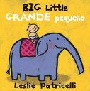 Big Little / Grande Pequeo SPA-BIG LITTLE / GRANDE PEQUEO (Leslie Patricelli Board Books)