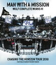 Wolf Complete Works VI 〜Chasing the Horizon Tour 2018 Tour Final in Hanshin Koshien Stadium〜【Blu-ray】 MAN WITH A MISSION