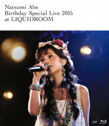 Natsumi Abe Birthday Special Live 2015 at LIQUIDROOM【Blu-ray】 [ 安倍なつみ ]