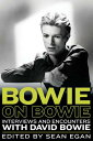 Bowie on Bowie: Interviews and Encounters with David Bowie BOWIE ON BOWIE (Musicians in Their Own Words) Sean Egan