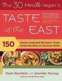 The 30 Minute Vegan''s Taste of the East: 150 Asian-Inspired Recipes-From Soba Noodles to
