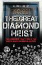 The Great Diamond Heist: The Incredible True Story of the Hatton Garden Diamond Geezers