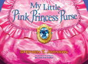 My Little Pink Princess Purse MY LITTLE PINK PRINCESS PURSE [ Stephen T. Johnson ]
