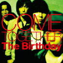 COME TOGETHER The Birthday