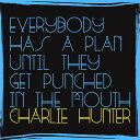 【輸入盤】Everybody Has A Plan Until They Get Punched In The Mouth [ Charlie Hunter ]