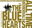 ショッピングHEARTS THE BLUE HEARTS 30th ANNIVERSARY ALL TIME MEMORIALS 〜SUPER SELECTED SONGS〜【完全生産限定盤】 [ THE BLUE HEARTS ]