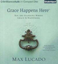 GraceHappensHere:YouAreStandingWhereGraceIsHappening[MaxLucado]